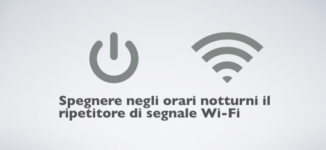 2018-10-15 Spegnere negli orari notturni il ripetitore di segnale Wi-Fi.001.jpeg