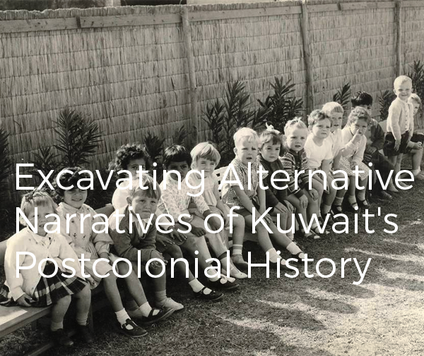 Excavating Alternative Narratives of Kuwait's Postcolonial History
