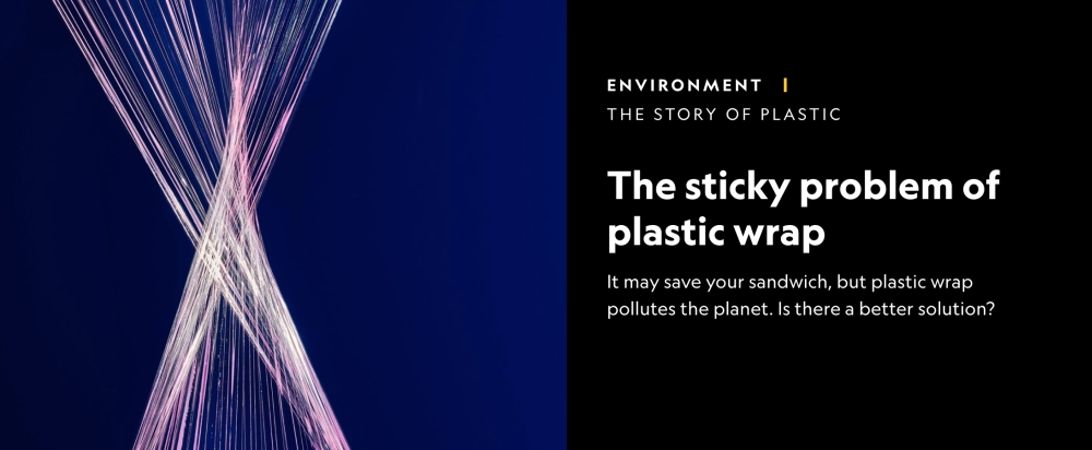 The Sticky Problem of Plastic Wrap        National Geographic    July 12, 2019