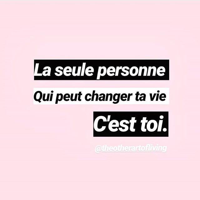 👉 La seule personne qui peut changer ta vie c'est TOI 👈 @theotherartofliving 💕 #citation #quote