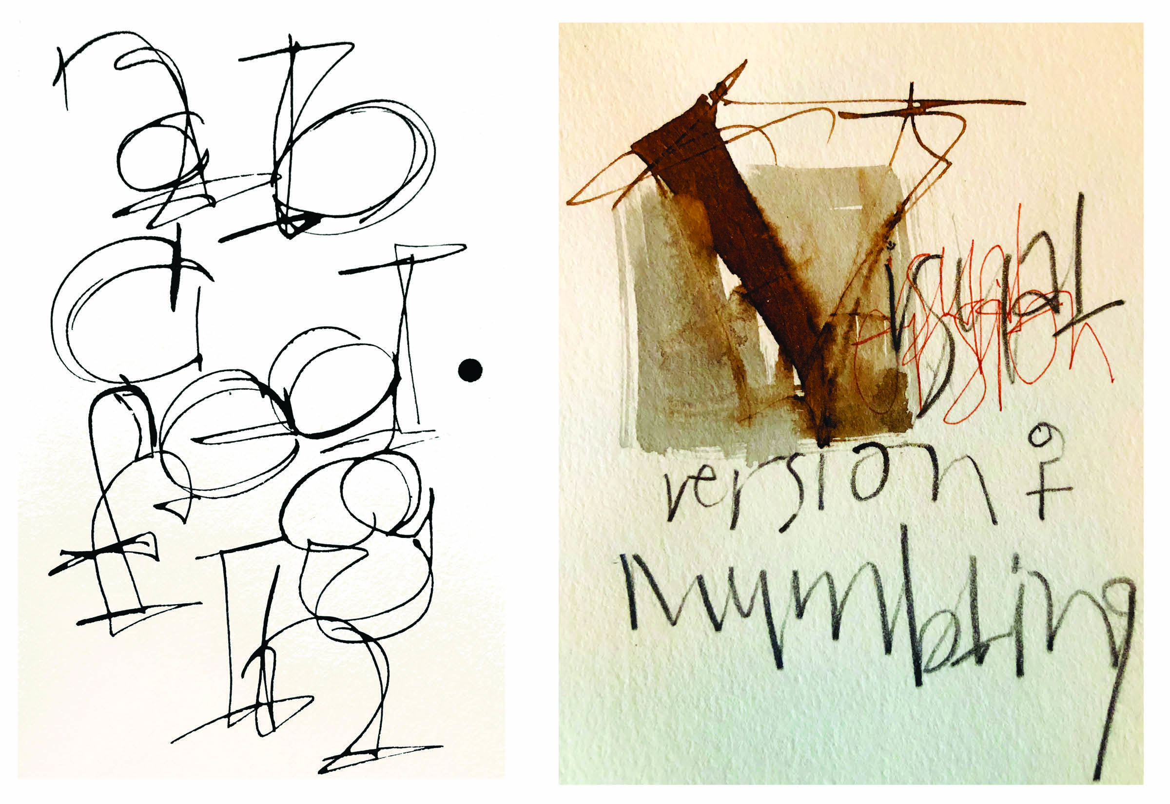 Writing with my eyes closed:  (left) alphabet with sumi ink and the edge of an automatic pen (right)  visual version of mumbling:  walnut and sumi ink, automatic pen, red felt pen & pencil