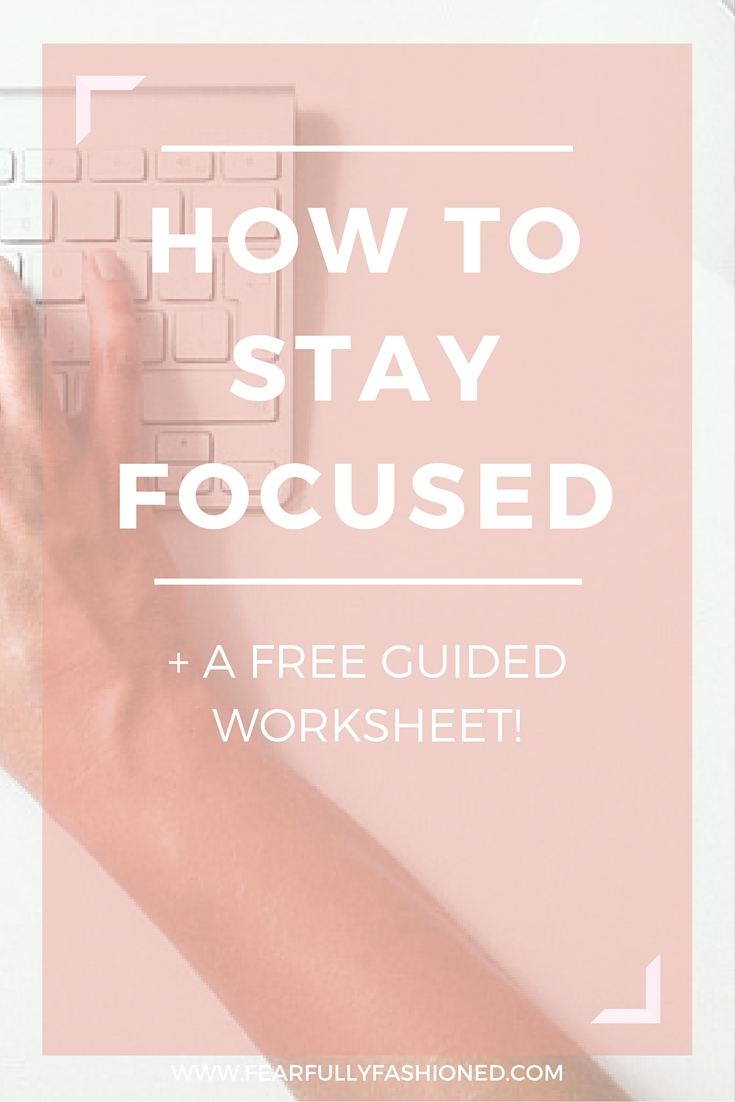 How To Stay Focused | Fearfully Fashioned