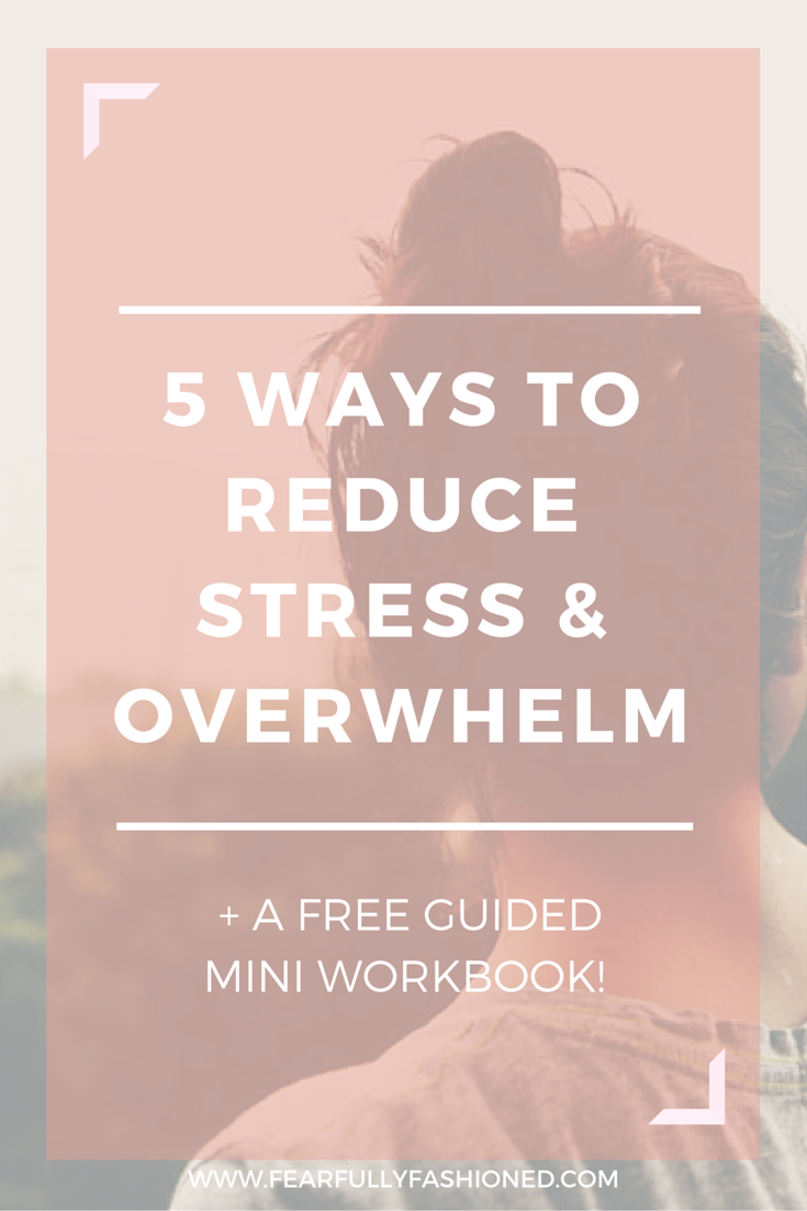5 Ways To Reduce Stress & Overwhelm + A Free Guided Mini Workboook | Fearfully Fashioned #stress #anxiety #FearfullyFashioned