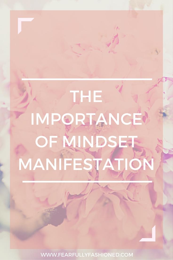 The Importance of Mindset Manifestation | Fearfully Fashioned #mindset #goalsetting #FearfullyFashioned