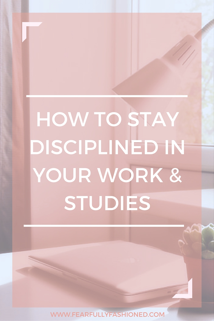 How to Stay Disciplined in Your Work & Studies | Fearfully Fashioned #discipline #productivity #FearfullyFashioned