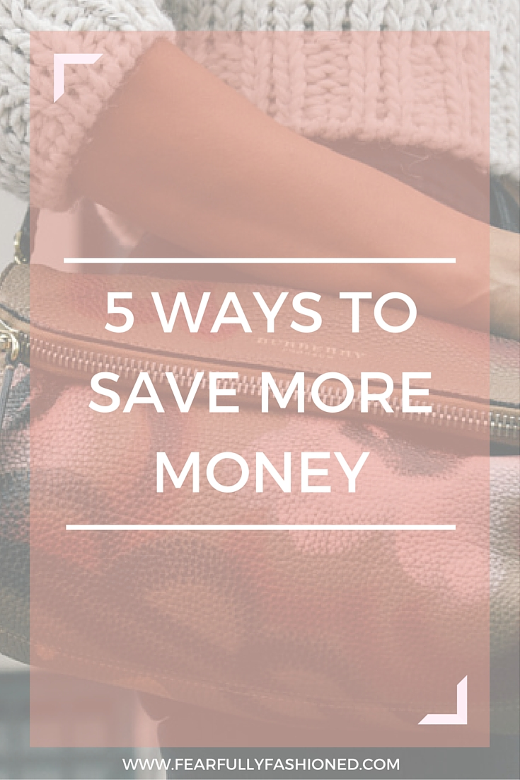 5 Ways To Save More Money | Fearfully Fashioned #finance #personaldevelopment #FearfullyFashioned