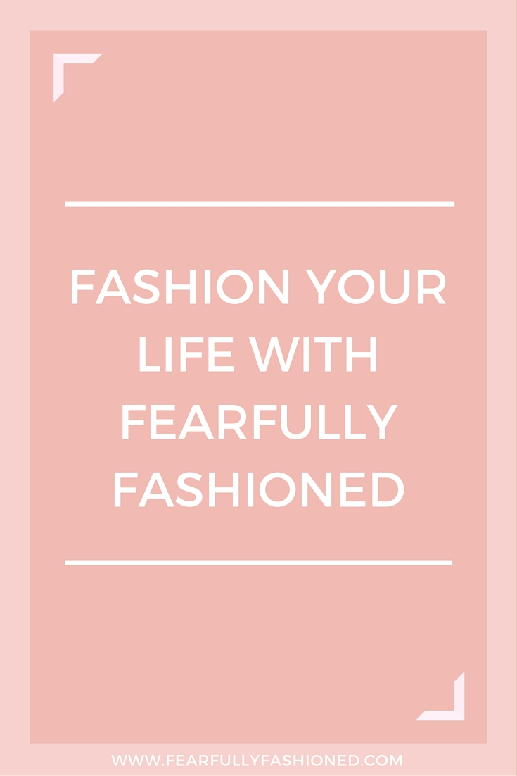 Fashion Your Life With Fearfully Fashioned | Fearfully Fashioned #lifecoaching #faithbasedcoaching #FearfullyFashioned