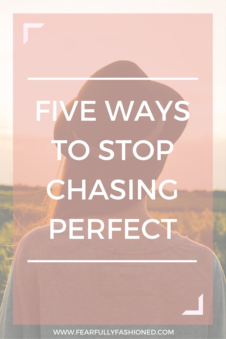 5 Ways to Stop Chasing Perfect | Fearfully Fashioned #perfectionism #wellness #FearfullyFashioned