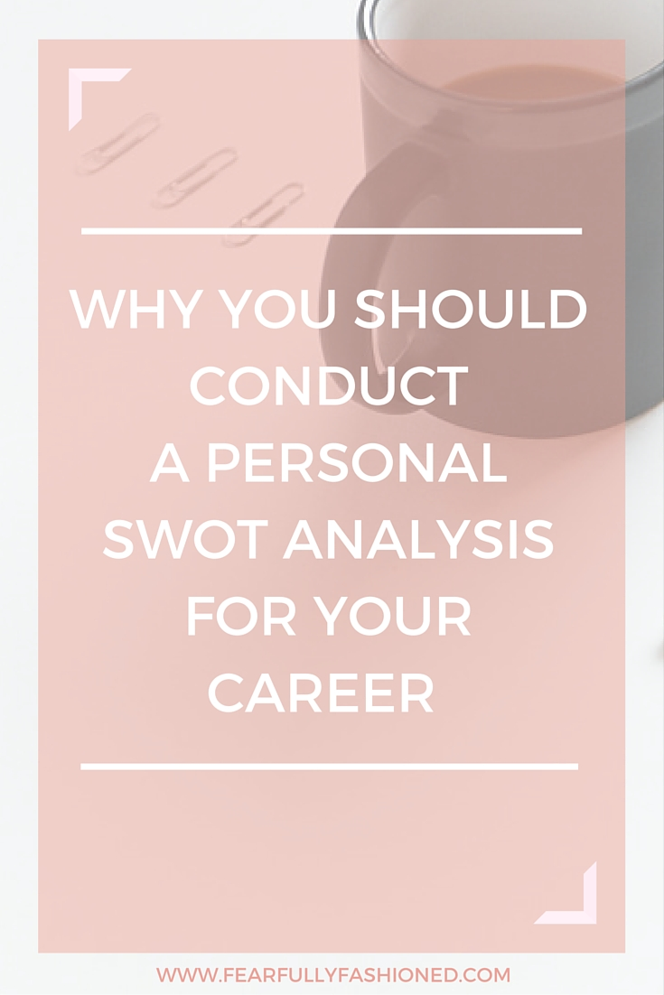 Why You Should Conduct A Personal SWOT Analysis For Your Career | Fearfully Fashioned #swotanalysis #careerdevelopment #FearfullyFashioned
