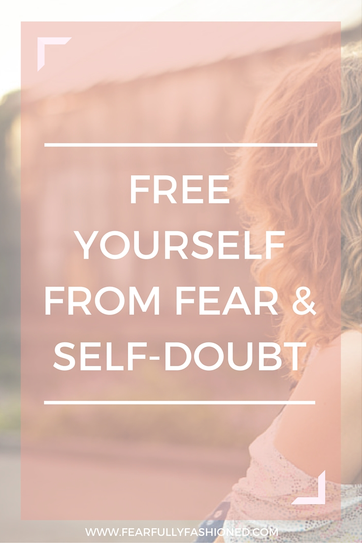 Free Yourself From Fear and Self-Doubt | Fearfully Fashioned #fear #selfdoubt #wellness #FearfullyFashioned