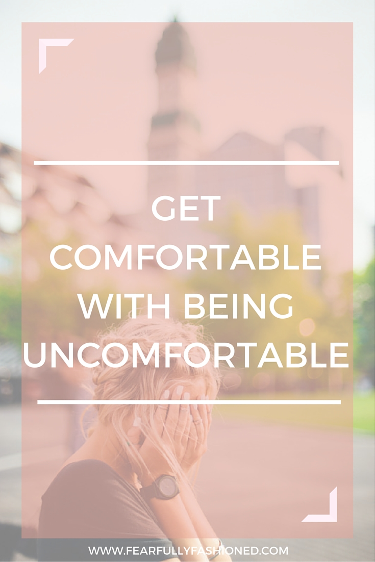 Get Comfortable With Being Uncomfortable | Fearfully Fashioned #faith #purpose #FearfullyFashioned