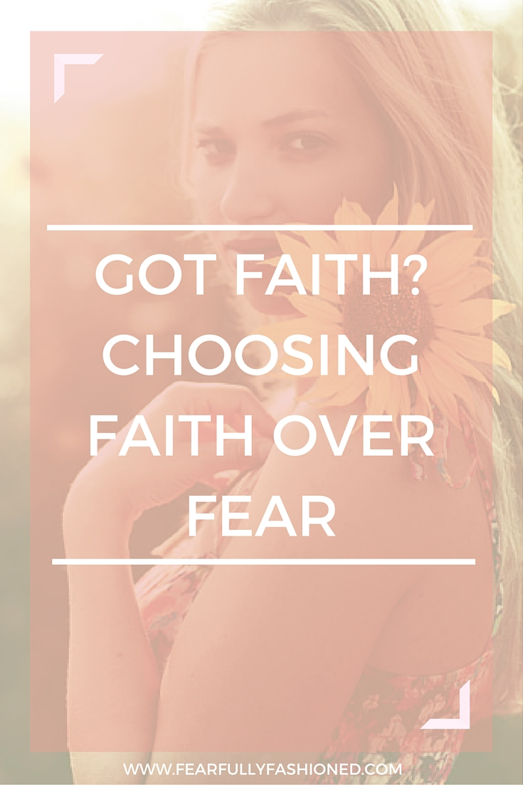 Got Faith? Choosing Faith Over Fear| Fearfully Fashioned #faith #spiritualdevelopment #FearfullyFashioned