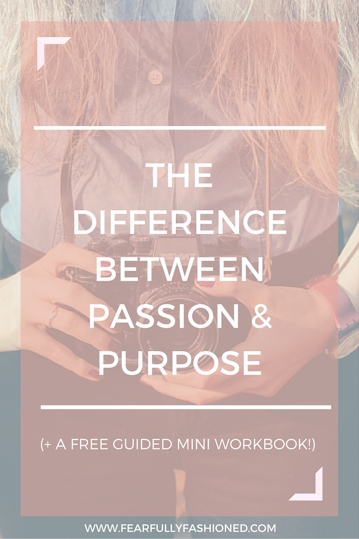 The Difference Between Passion & Purpose | Fearfully Fashioned #passion #purpose #FearfullyFashioned