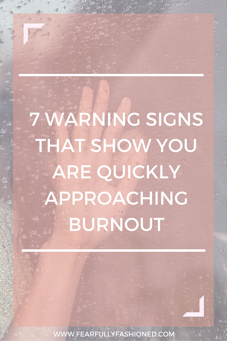7 Warning Signs That Show You Are Quickly Approaching Burnout | Fearfully Fashioned #burnout #wellness #FearfullyFashioned