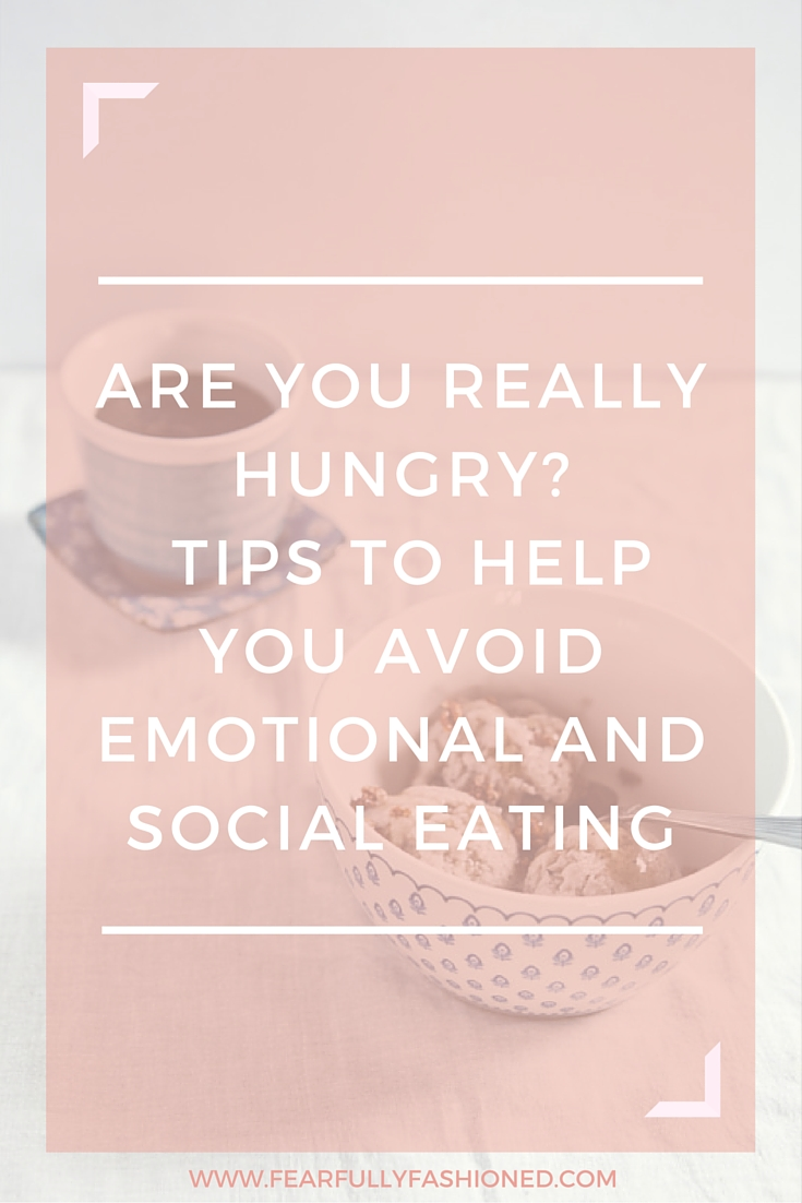Are You Really Hungry? Tips to Help You Avoid Emotional & Social Eating | Fearfully Fashioned #health #wellness #FearfullyFashioned