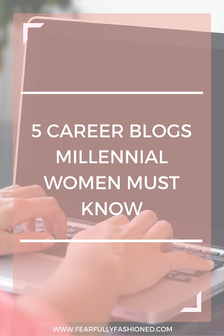 5 Career Blogs Millennial Women Must Know | Fearfully Fashioned --If you don't have the proper tools, network, or resources, it can be difficult to navigate your career. That's why I've put together a list of career blogs that will not only help you land the job but coach you to the top of your career along the way. Click here to read now or pin to save for later. #career #FearfullyFashioned