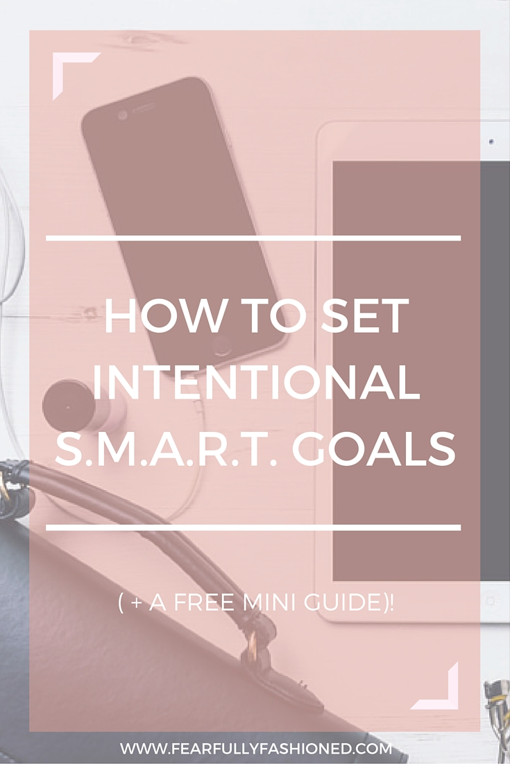How to Set Intentional S.M.A.R.T. Goal | Fearfully Fashioned --  In order to achieve your goals, your must be intentional. Success requires consistency and commitment, meaning a one-time effort is not enough. Your goals must be intentional and actionable. In this post I'm sharing my 5 tips to setting intentional, S.M.A.R.T, God-given goals. Click to read now or pin to save for later. #goalsetting #smartgoals #FearfullyFashioned
