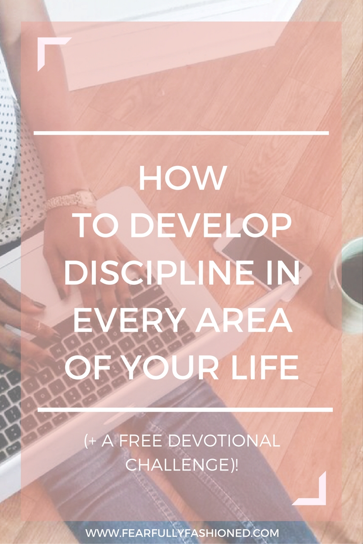 How to Develop Discipline In Every Area of Your Life | Fearfully Fashioned -- Stop making excuses for not being where you want to be. Learn how to partner with the Holy Sprit to develop discipline in every area of your life. #developingdisciplinewithFF #FearfullyFashioned