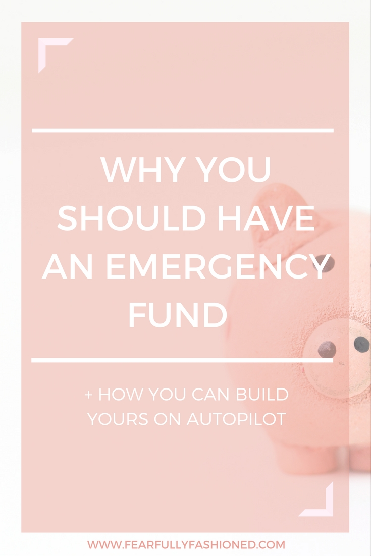 Why You Should Have an Emergency Fund and How You Can Build Yours on Autopilot | Fearfully Fashioned -- Prepare for life's unexpected financial blows by building your emergency fund on autopilot. Click here to read or pin to save for later. #personalfinance #FearfullyFashioned