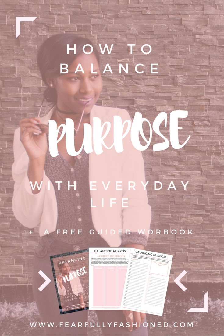 How to Balance Purpose with Everyday Life | Fearfully Fashioned — As purpose driven women, life can be a balancing act, especially when you're pursuing your purpose. Learn how to balance purpose with everyday with this free guided mini-workbook! Click to read now or pin to save for later.