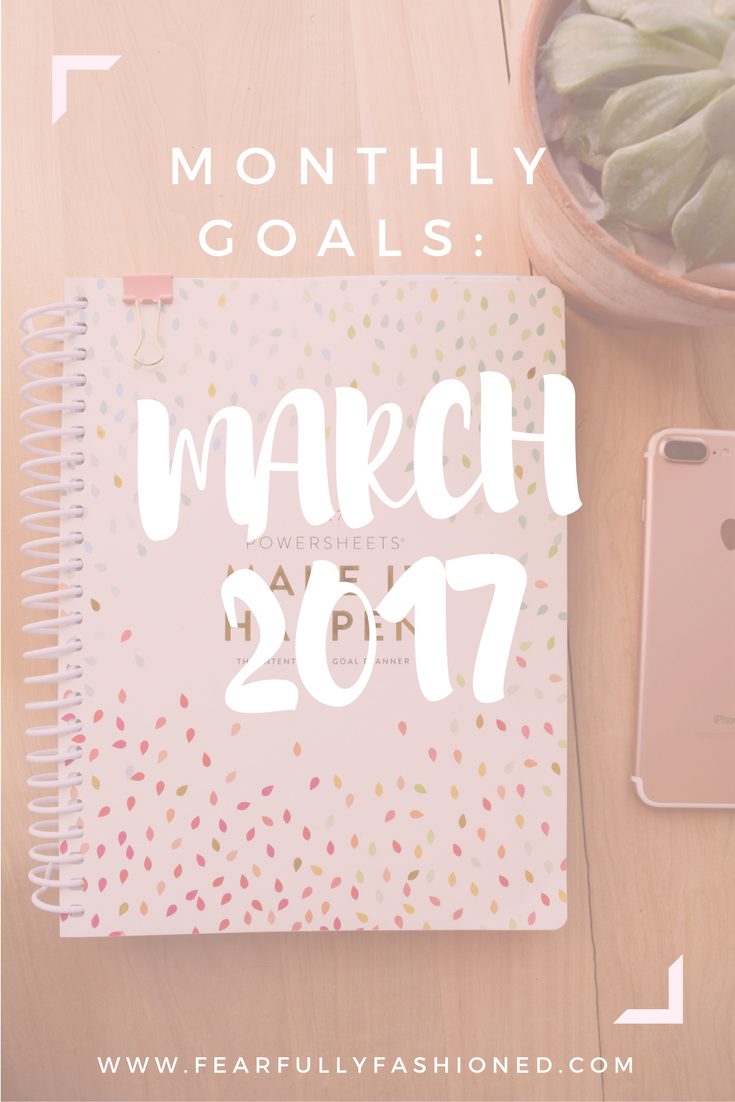 March 2017 Goals  Fearfully Fashioned-- Good goals provide direction & focus, so you can cultivate what matters in your life. Join me this month as I go over my PowerSheets goals. #goals #powersheets #FearfullyFashioned