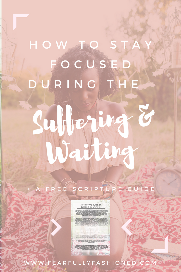 How to Stay Focused During the Suffering & Waiting | Fearfully Fashioned -- Are you losing focus? Even in the midst of suffering and waiting, you must remember that God has the final word. Press into His Holy Spirit & stay focused with this free Scripture Guide. Click the link to read now or pin to save for later. #faith #spiritualdevelopment #FearfullyFashioned