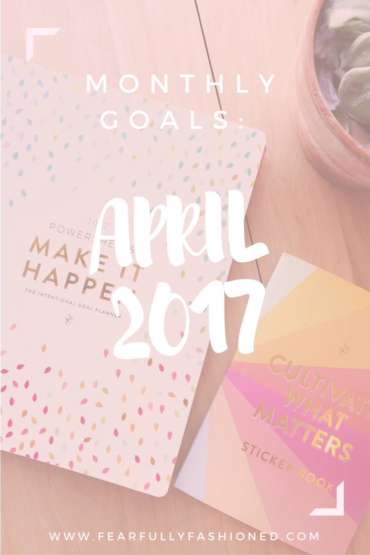April 2017 Goals | Fearfully Fashioned -- Each month I share my intentional, good goals that I've created with my PowerSheets. See how I'm fashioning my life this month. Click to read now or pin to save for later. #goalsetting #PowerSheets #FearfullyFashioned