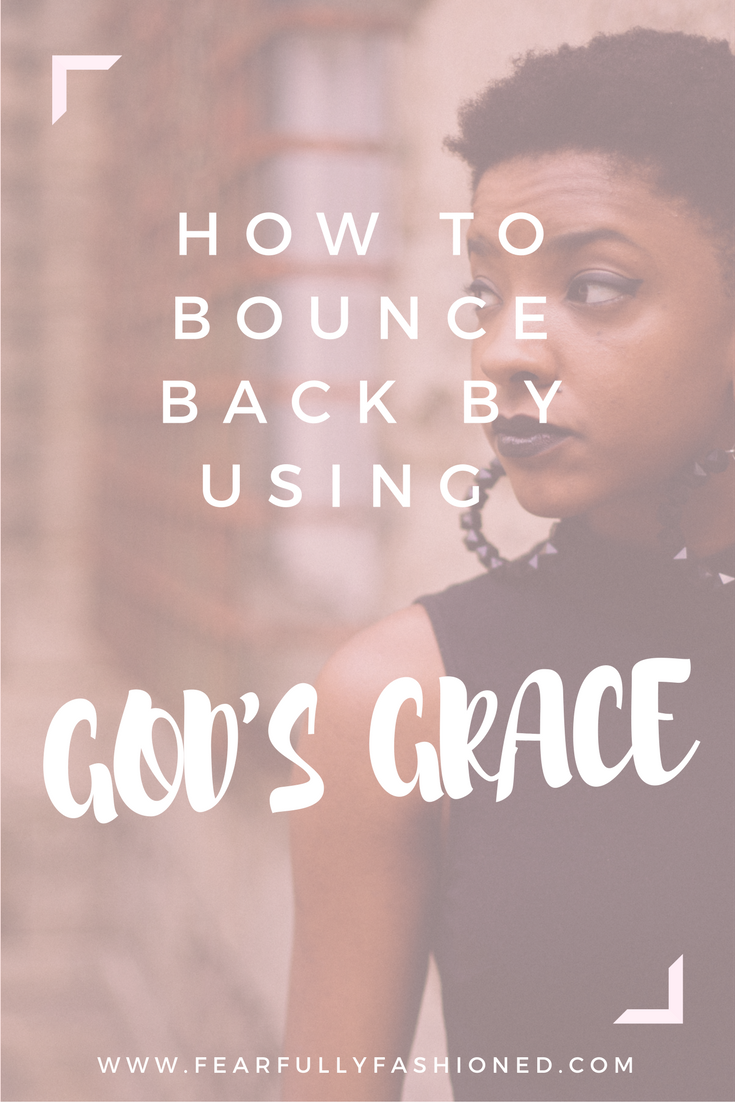How to Bounce Back By Using God's Grace | Fearfully Fashioned -- What if you chose to view your setbacks through the lens of God's purpose & grace? In this post, I'm sharing 5 ways for how to bounce back from life's setbacks by using God's grace. Click to read now or pin to save for later. #faith #grace #setbacks #FearfullyFashioned