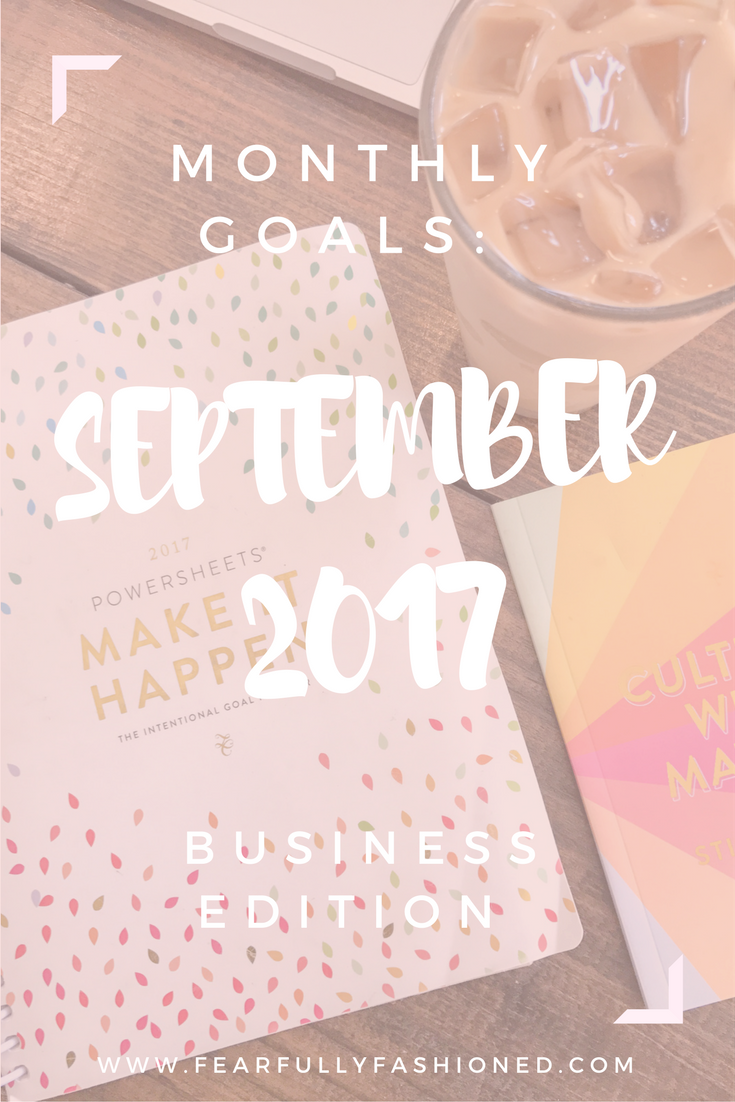September 2017 Goals | Fearfully Fashioned -- Each month I share my intentional, good goals that I've created with my PowerSheets. This month I'm taking you behind the scenes of my business. See how I'm fashioning my life this month. Click to read now or pin to save for later. #goalsetting #PowerSheets #FearfullyFashioned