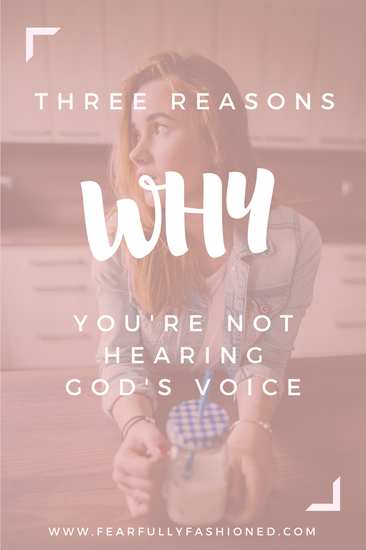 3 Reasons Why You're Not Hearing God's Voice | Do you find yourself struggling to hear God's voice? It's not that God isn't speaking. The problem is that we're not putting ourselves in a position to hear. In this post, I'm sharing three reasons why you're not hearing God's voice. Click to read now or pin to save for later. #pray #faith #godsvoice #FearfullyFashioned