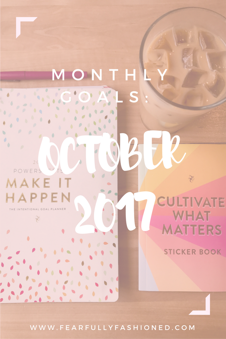 October 2017 Goals   Fearfully Fashioned -- Each month I share my intentional, good goals that I've created with my PowerSheets. This month I'm taking you behind the scenes of my business. See how I'm fashioning my life this month. Click to read now or pin to save for later. #goalsetting  #cultivatewhatmatters #PowerSheets #FearfullyFashioned