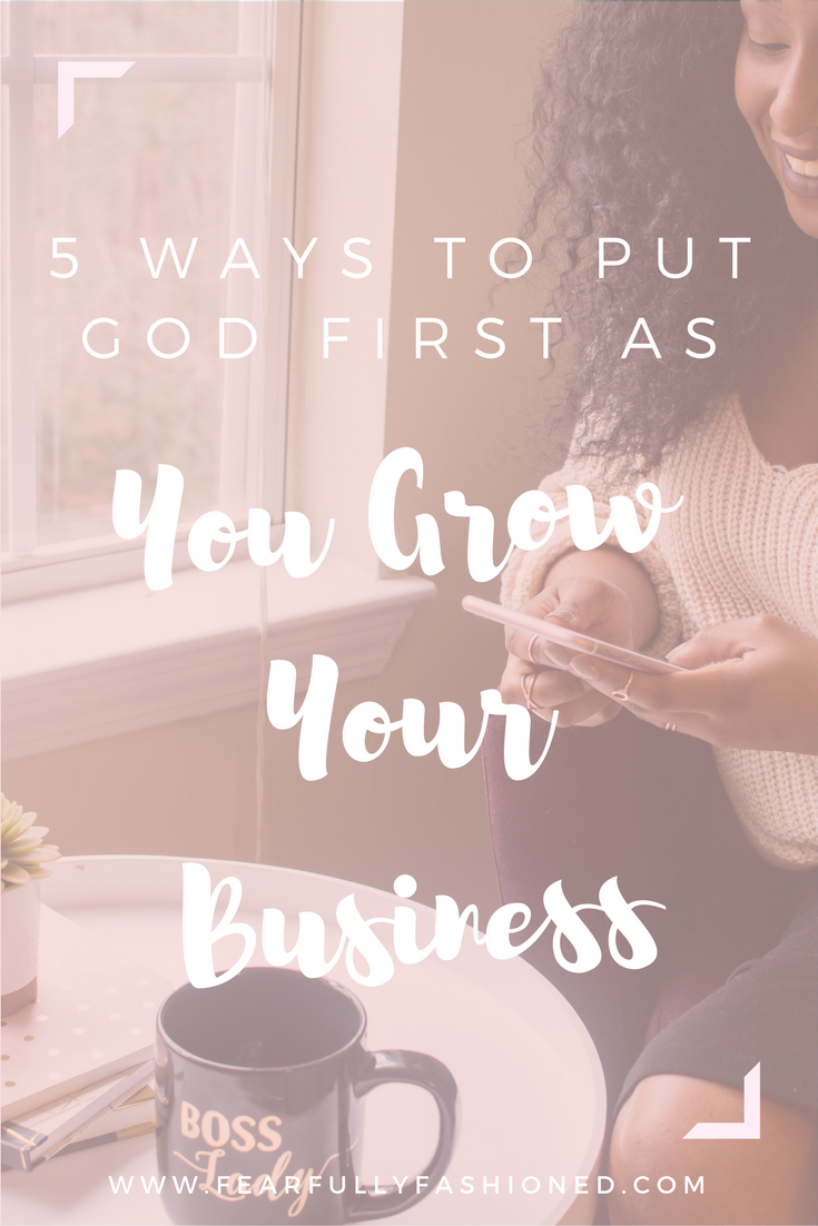 putting God first, how to build a business, growing a business, christian business, christian entrepreneurs, Fearfully Fashioned