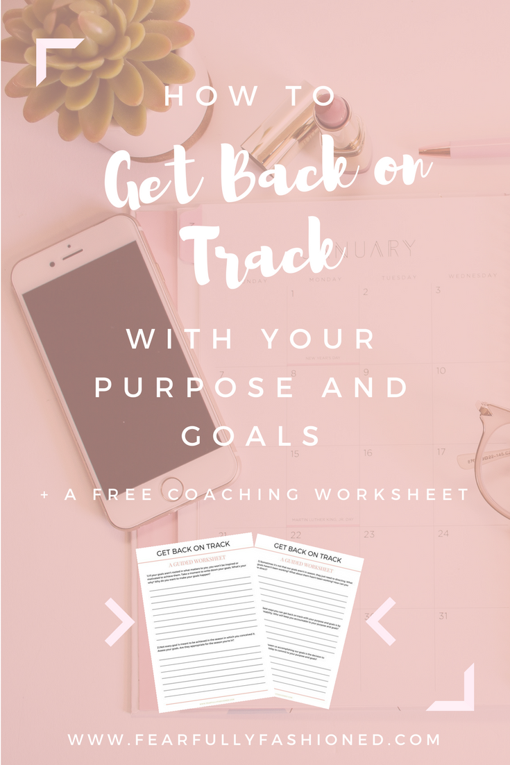 get unstuck in life, get unstuck with goals, get unstuck tips, get back on track in life, get back on track with God, get back on track with finances, get back on track motivation, christian life coach, christian life coach for women, christian life coaching,  Fearfully Fashioned