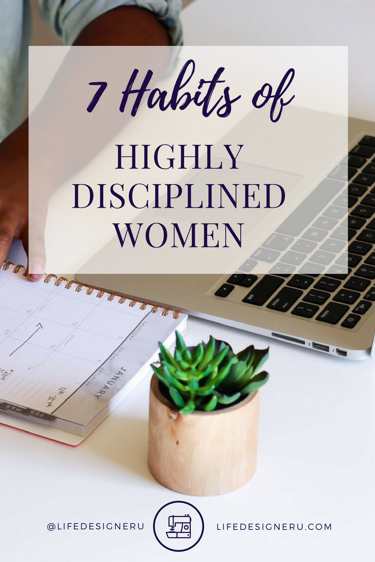 7 Habits of Highly Disciplined Women | Life Designer University -- How disciplined are you really? Learn the 7 habits of highly disciplined women to develop more discipline and self-control today. Click to read now or pin to save for later. #discipline #disciplinetips #selfhelp #personaldevelopmenttips #christianlifecoach #LifeDeignerUniversity