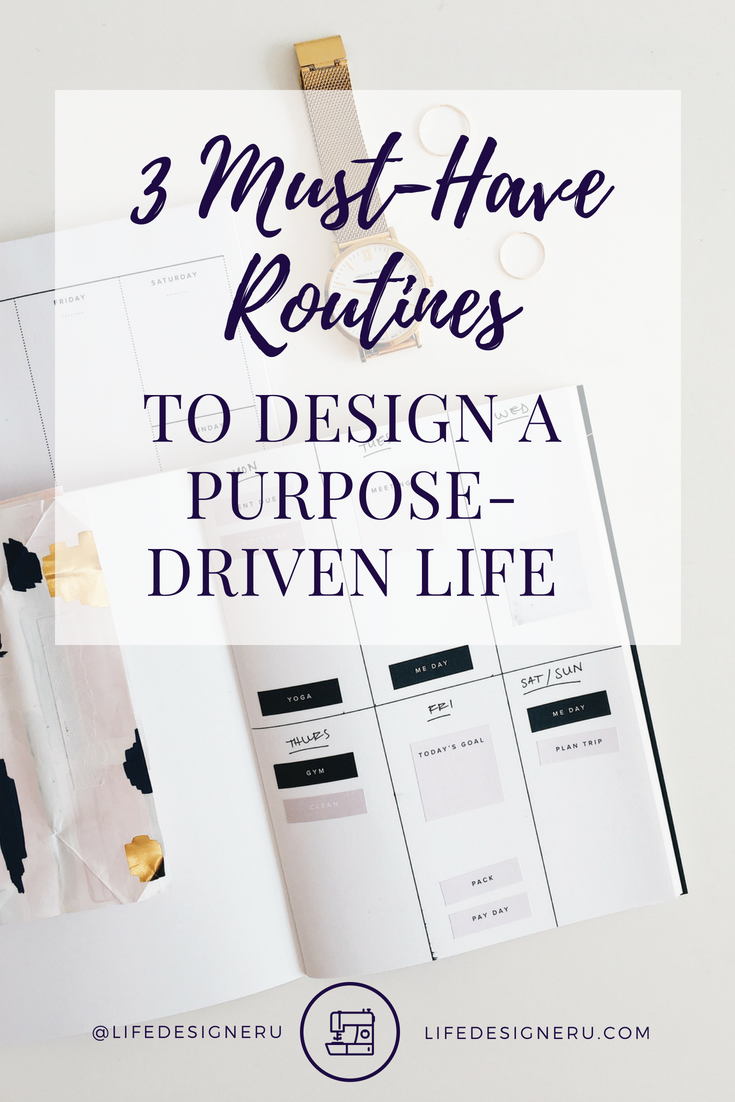 3 Must Have Routines to Design a Purpose-Driven Life   Life Designer University -- To-do lists are great, but routines and schedules are what really move you forward in your purpose and goals. In this blog post, I share the 3 must have routines you need to have as you design a life that you and God love. Click to read now or pin to save for later. #morningroutines #lifebalance #liferhythms #selfhelptips #personaldeveloppmenttips #christianlifecoach #LifeDesignerUniversity