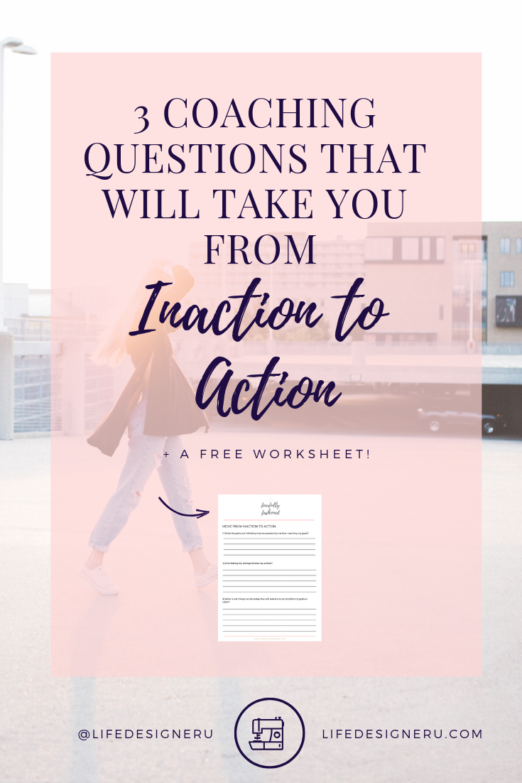 3 Coaching Question That Will Take You From Inaction to Action | Life Designer University -- personal development, personal growth, self help, take action, make it happen, making things, happen, christian life coaching, christian life coach, christian life coach for women