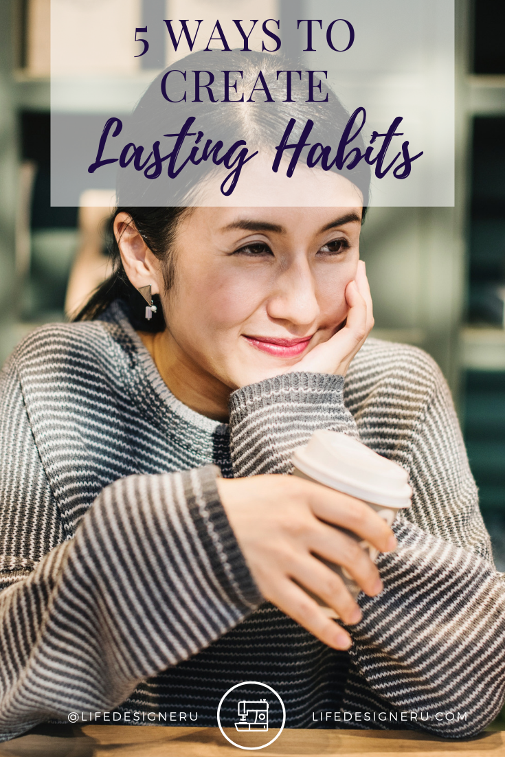5 Ways to Create Lasting Habits | Life Designer University -- Want to know the keys to achieving your goals and creating lifestyle change? It's your habits. Your habits are the building blocks of your life plan. Learn more about how you can create lasting habits in this blog post. Click to read now or pin to save for later. | habits, creating habits, building habits, lifestyle change, the power of habits, personal growth tips, personal development tips. how to set goals, christian life coach, christian life coach for women, Life Designer University