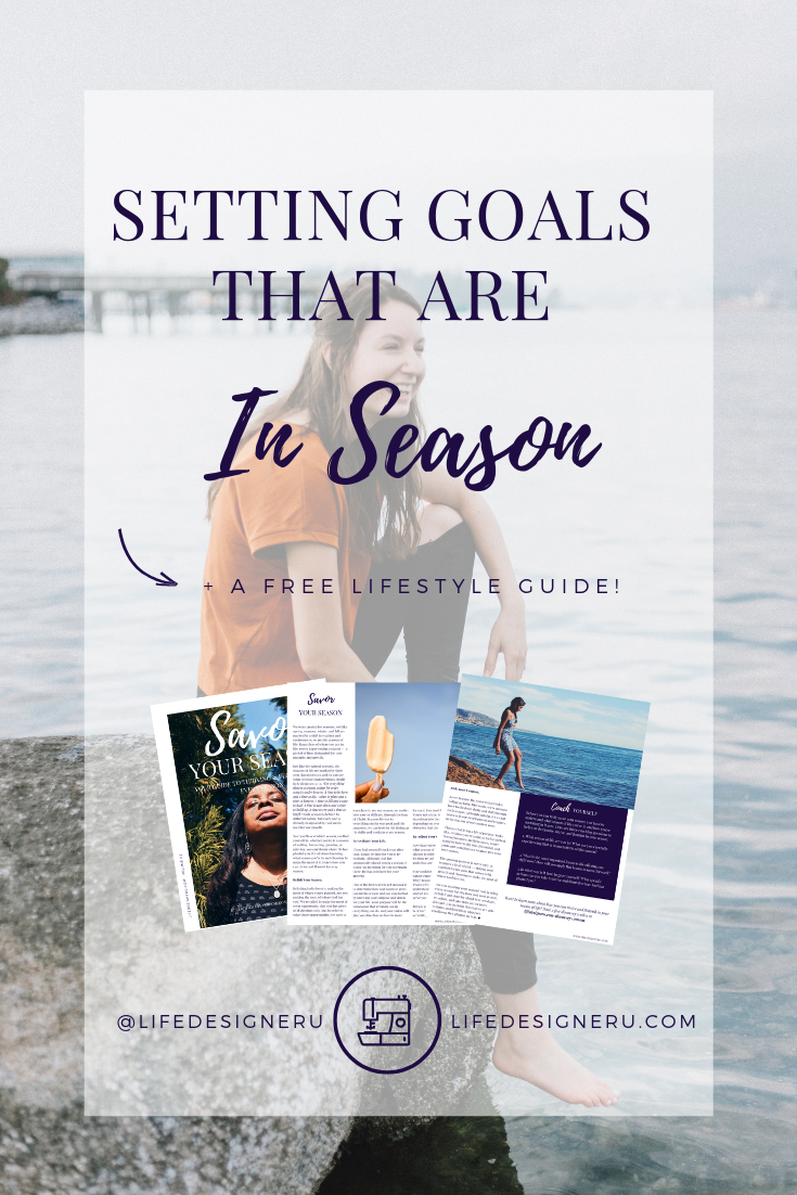 Setting Goals that Are In Season | Life Designer University -- Are your goals in season? As you change and evolve so should your goals. Here's how to set goals according to the season of life you're in. Click here to read the post, watch the video, and download the free Savor Your Season Lifestyle Guide. | goal setting tips, christian goal setting, christian self help, christian personal development, personal growth tips, self help tips, find your purpose, find your calling, Janelle Alexandra, Life Designer University