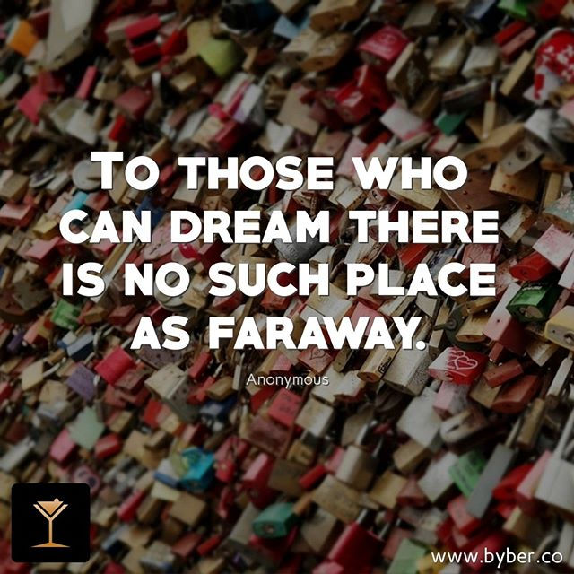 To those who can dream there is no such place as faraway.  #meet #connect #explore #byberapp