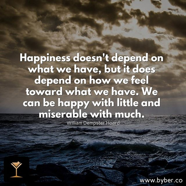 Happiness doesn't depend on what we have, but it does depend on how we feel toward what we have. We can be happy with little and miserable with much.  #meet #connect #explore #byberapp