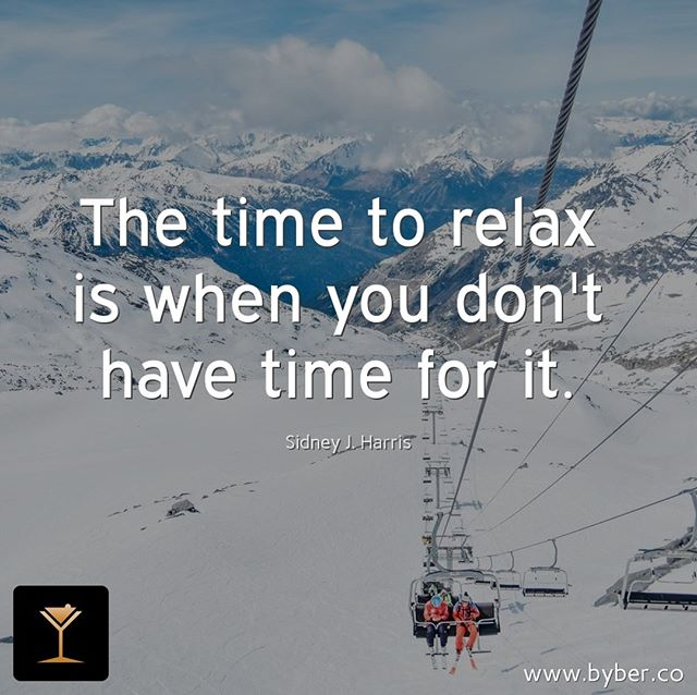 The time to relax is when you don't have time for it.  #meet #connect #explore #byberapp
