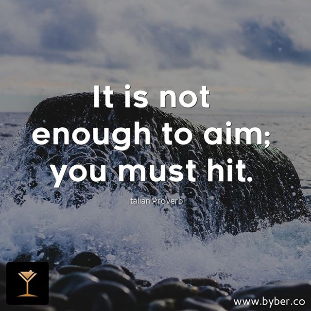 It is not enough to aim; you must hit.  #meet #connect #explore #byberapp
