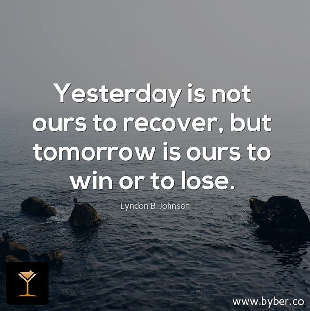 Yesterday is not ours to recover, but tomorrow is ours to win or to lose.  #meet #connect #explore #byberapp