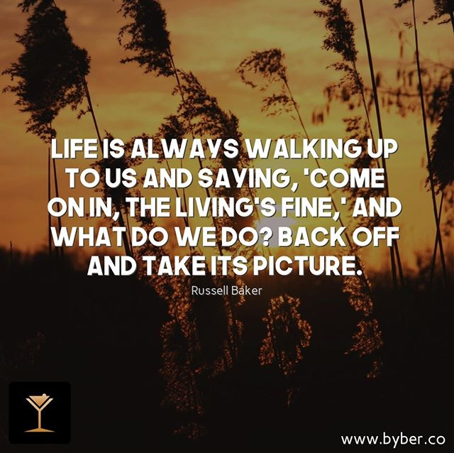 Life is always walking up to us and saying, 'Come on in, the living's fine,' and what do we do? Back off and take its picture.  #meet #connect #explore #byberapp