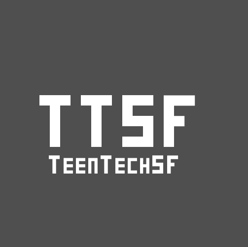TeenTechSF: 1000 teens on a mission to innovate, collaborate, and create for a better world!