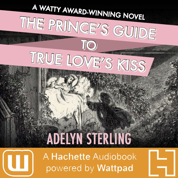 The Prince's Guide to True Love's Kiss - Now available from Hachette Audio & Wattpad.comClick here to learn more.