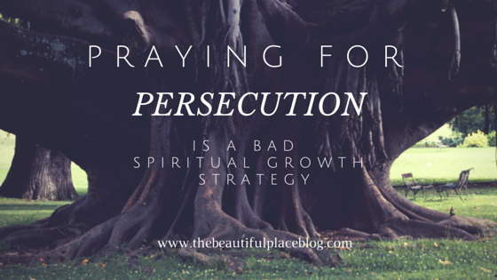 Praying for Persecution