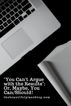 _You Can't Argue with the Results_; Or, Maybe, You Can%2FShould!.png