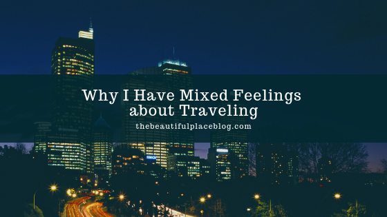 Why I Have Mixed Feelings about Traveling.png
