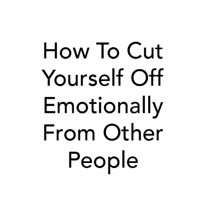 How to cut yourself off emotionally from other people (You can't promenade alone, Blue Oyster Publication)